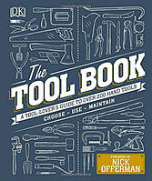 Книга The Tool Book: A Tool-Lover's Guide to Over 200 Hand Tools