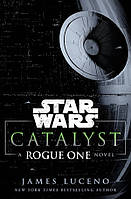 Книга Catalyst: A Rogue One Novel