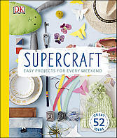 Книга Supercraft: Easy Projects for Every Weekend
