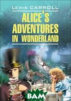 Льюис Кэрролл Alice's Adventures in Wonderland / Алиса в Стране Чудес. Алиса в Зазеркалье