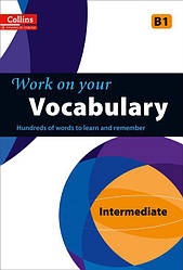 Collins Work on Your Vocabulary B1 Intermediate