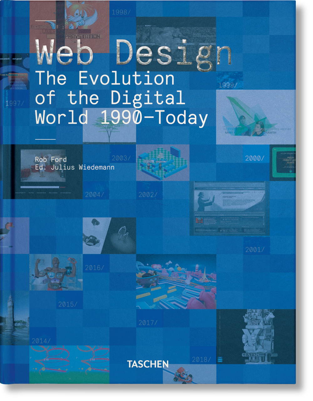Web Design. The Evolution of the Digital World 1990–Today. Rob Ford