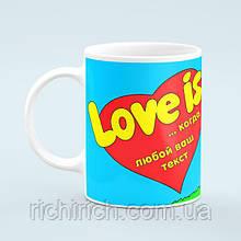 Чашка love is (под заказ ваш текст)