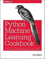 Machine Learning with Python Cookbook: Practical Solutions from Preprocessing to Deep Learning 1st Edition