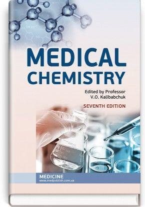 Medical chemistry.  V.O. Kalibabchuk, V.I. Halynska, L.I. Hryshchenko et al. — 7th edition