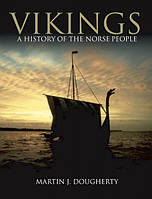 Vikings: A History of the Norse People. Dougherty M.