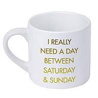 Кружка маленькая I really need a day between saturday & sunday 170 мл (KRD_20M024)
