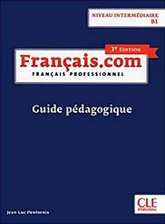 Français.com 3e Édition Intermédiaire Guide pédagogique