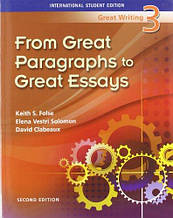 Great Writing 3 Great Paragraphs to Great Essays