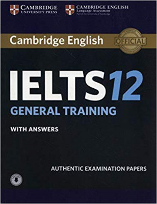 Cambridge Practice Tests IELTS 12 General with Answers and Downloadable Audio