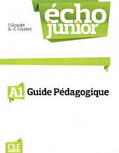 Écho Junior A1 Guide pédagogique: Cle International / Книга для учителя