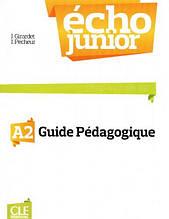 Écho Junior A2 Guide pédagogique: Cle International / Книга для учителя