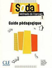 Soda 1 Guide Pedagogique: CLE International / Книга для учителя