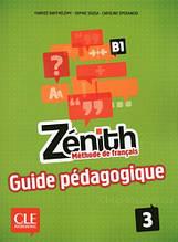 Zenith 3: méthode de français: B1 guide pédagogique / Книга для учителя