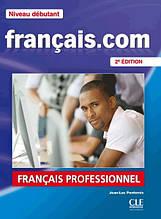 Français.com 2e Édition Débutant Livre de l'élève avec DVD-ROM + Guide de la communication