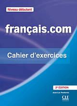 Français.com 2e Édition Debut Cahier d'exercices + Corriges / Cle International / Тетрадь