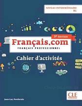 Francais.com (3e édition) niveau B1/intermédiaire Cahier d'activités / CLE International - Тетрадь