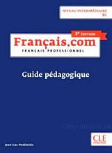 Книга для учителя Français.com 3e Édition Intermédiaire Guide Pédagogique / CLE International