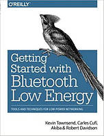 Getting Started with Bluetooth Low Energy: Tools and Techniques for Low-Power Networking 1st Edition
