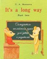 It`s a long way. Самоучитель английского языка для детей и родителей. Часть 2. Морозова Т. А.