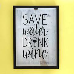 Копилка для винных пробок 31х22х4см Save water drink wine