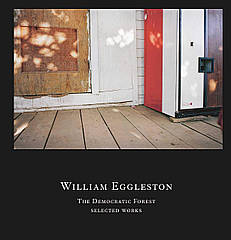 Книга William Eggleston: The Democratic Forest: Selected Works