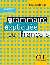 Grammaire Expliquée du Français Débutant Livre: Cle International / Грамматика французского языка