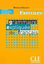 Grammaire Expliquée du Français Débutant Exercices: Cle International / Тетрадь к учебнику грамматики