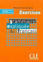 Grammaire Expliquée du Français Intermédiaire Exercices: Cle International / Тетрадь к учебнику грамматики