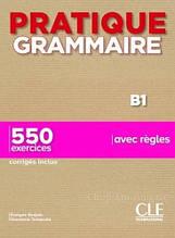 Pratique Grammaire: Niveau B1 Livre avec Corrigés - CLE International / Французская грамматика