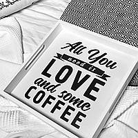 Деревянный поднос с принтом All you need love and some coffee