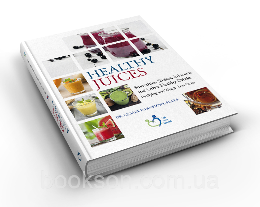 Healthy Juices (Smoothies, Shakes, Infusions and Other Healthy Drinks) – Dr. George Pamplona Roger