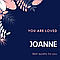 Joanne - You Are Loved
