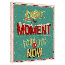 Картина на полотні 40х50 Enjoy the moment your life is now (H4050_DVD002)