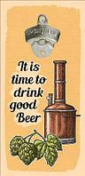 Настінна відкривачка для пляшок It is time to drink good beer 32*15 см (ODP_20J010)