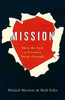 Mission : How the Best in Business Break Through