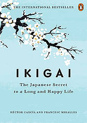 Ikigai. The Japanese Secret to a Long and Happy Life