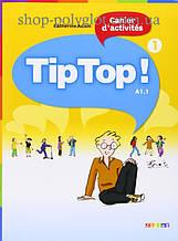 Рабочая тетрадь Tip Top! 1 Cahier d'activités