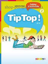 Рабочая тетрадь Tip Top! 2 Cahier d'activités