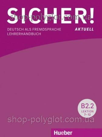 Книга для учителя Sicher! Aktuell B2.2 Lehrerhandbuch Lektion 7-12