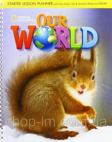 Our World Starter Lesson Planner + Audio CD + Teacher's Resource CD-ROM / Книга для учителя  NGL