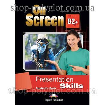 Підручник англійської мови On screen B2+ Presentation Skills student's Book