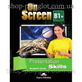 Підручник англійської мови On screen B1+ Presentation Skills student's Book