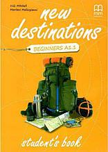 Підручник New Destinations Beginners A1.1 SB Mitchell, H.Q. MM Publications