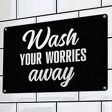 Табличка інтер'єрна металева Wash your worries away