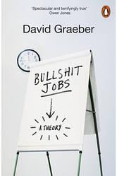 Bullshit Jobs: A Theory - Дэвид Гребер