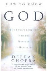 How to Know God: The Souls Journey into the Mystery of Mysteries - Дипак Чопра