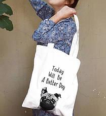 Тканинна Еко Сумка Шоппер City-A з написом Today Will Be a Better Day з Собакою Біла, фото 3