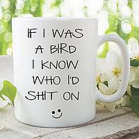 "Белая кружка (чашка) с принтом ""If I Was A Bird I Know Who I'd Shit On"""