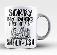 "Белая кружка (чашка) с принтом ""Sorry My Books Make Me a Bit Shelf-ish"""